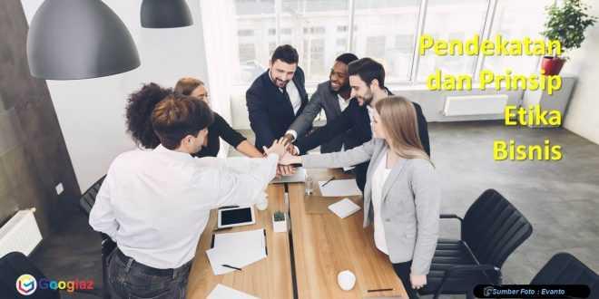 Pendekatan dan Prinsip Etika Bisnis